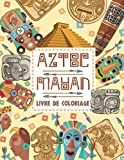 AZTEC MAYAN Livre de coloriage: Livre de coloriage pour adultes avec 60 magnifiques dessins, rituels et art mayas et aztèques, dessins incas et ... guerriers, masques totémiques, artefacts