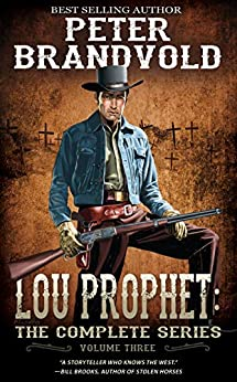 Lou Prophet: The Complete Western Series, Volume 3 by [Peter Brandvold]