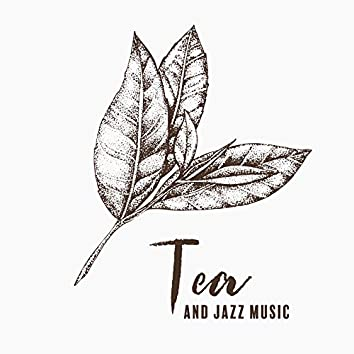 Tea and Jazz Music: Enjoy The Moment with Morning Tea and Great Jazz Sounds