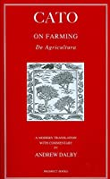 Cato: On Farming/De Agri Cultura (On Agriculture)