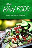 Real Raw Food - Lunch and Snacks Cookbook: Raw diet cookbook for the raw lifestyle by Real Raw Food Combo Books (2014-06-14)