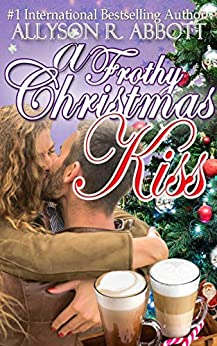 A Frothy Christmas Kiss by [Allyson R. Abbott]
