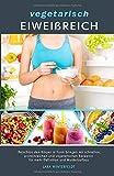 vegetarisch EIWEIßREICH: fleischlos den Körper in Form bringen mit schnellen, proteinreichen und...