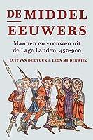 De middeleeuwers: Mannen en vrouwen uit de Lage Landen, 450-900