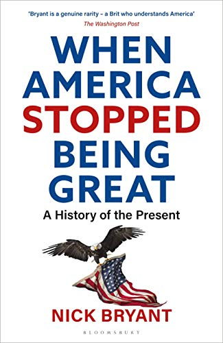 Compare Textbook Prices for When America Stopped Being Great: A History of the Present  ISBN 9781472985484 by Bryant, Nick