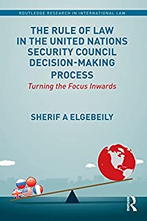 The Rule of Law in the United Nations Security Council Decision-Making Process: Turning the Focus Inwards (Routledge Research in International Law)