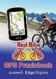 GPS Praxisbuch Garmin Edge Explore: Praxis- und modellbezogen üben und mehr draus machen (GPS Praxisbuch-Reihe von Red Bike)