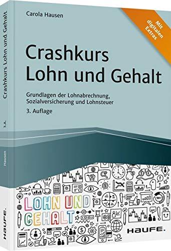 Crashkurs Lohn und Gehalt: Grundlagen der Lohnabrechnung, Sozialversicherung und Lohnsteuer (Haufe Fachbuch)