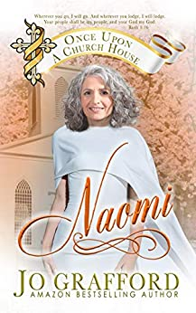 Naomi (Once Upon A Church House Book 3) by [Jo Grafford]