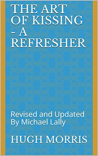 The Art of Kissing - A Refresher: Revised and Updated By Michael Lally (English Edition)