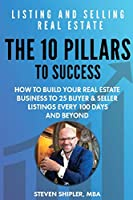 The 10 Pillars To Success - Listing And Selling Real Estate