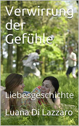 Verwirrung der Gefühle: Liebesgeschichte (Luana di Lazzaro 2) (German Edition)
