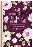 Es gibt überall Blumen für den, der sie sehen will: Literarische Gedanken zur Aufmunterung (Literarische Lieblinge)