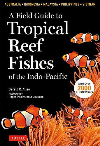 A Field Guide to Tropical Reef Fishes of the Indo-Pacific: Covers Over 1,670 Species in Australia, Indonesia, Malaysia, Vietnam and the Philippines ... the Philippines (with 2,000 Illustrations)