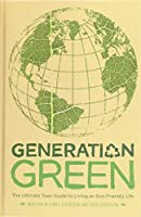 Generation Green: The Ultimate Teen Guide to Living an Eco-friendly Life 143955255X Book Cover