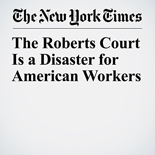The Roberts Court Is a Disaster for American Workers copertina