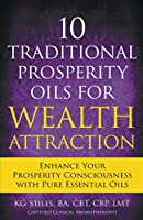 10 Traditional Prosperity Oils for Wealth Attraction Enhance Your Prosperity Consciousness with Pure Essential Oils