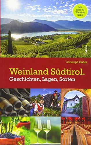 Weinland Südtirol.: Geschichten, Lagen, Sorten