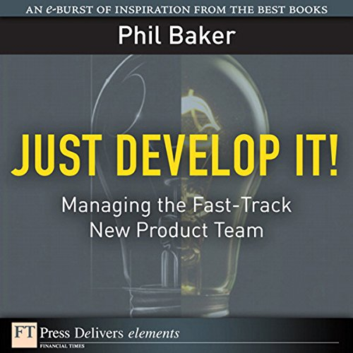 Just Develop It! Managing the Fast-Track New Product Team audiobook cover art