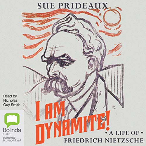 I Am Dynamite!     A Life of Nietzsche              By:                                                                                                                                 Sue Prideaux                               Narrated by:                                                                                                                                 Nicholas Guy Smith                      Length: 17 hrs and 20 mins     4 ratings     Overall 4.0
