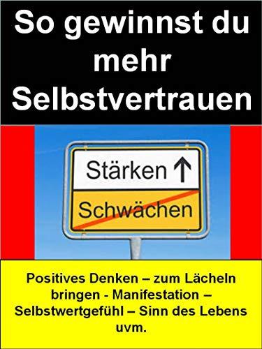 So gewinnst du mehr Selbstvertrauen: Positives Denken – zum Lächeln bringen - Manifestation – Selbstwertgefühl – Sinn des Lebens - uvm.