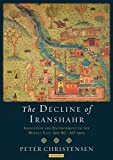 The Decline of Iranshahr: Irrigation and Environment in the Middle East, 500 B.C. - A.D. 1500 (I.B.TAURIS)