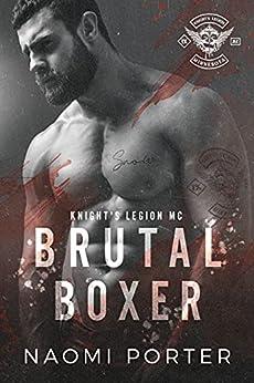 Brutal Boxer (Knight's Legion MC Book 4) by [Naomi Porter]