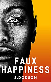 Faux Happiness (novella) by [S Dodson]