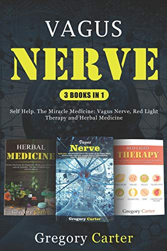 Vagus Nerve: 3 books in 1: Self Help. The Miracle Medicine: Vagus Nerve, Red Light Therapy and Herbal Medicine