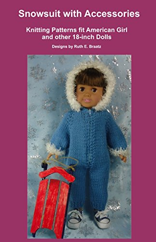 Snowsuit with Accessories: Knitting Patterns fit American Girl and other 18-Inch Dolls (English Edition)