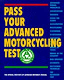 Pass Your Advanced Motorcycling Test: The Official Institute of Advanced Motorists Manual