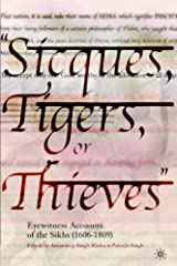 Sicques, Tigers or Thieves: Eyewitness Accounts of the Sikhs (1606-1810) Paperback