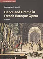 Dance and Drama in French Baroque Opera: A History (Cambridge Studies in Opera)