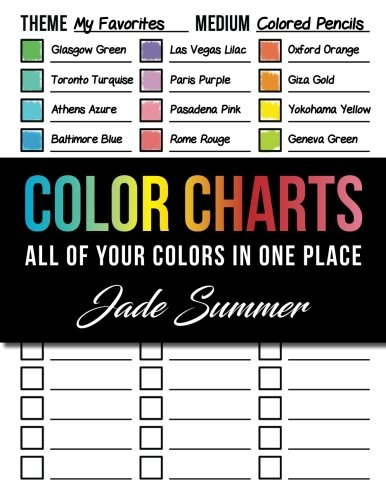 Color Charts: 50+ Coloring Charts to Organize Your Color Schemes, Test Your Supplies, and Find the Perfect Colors for Every Project!