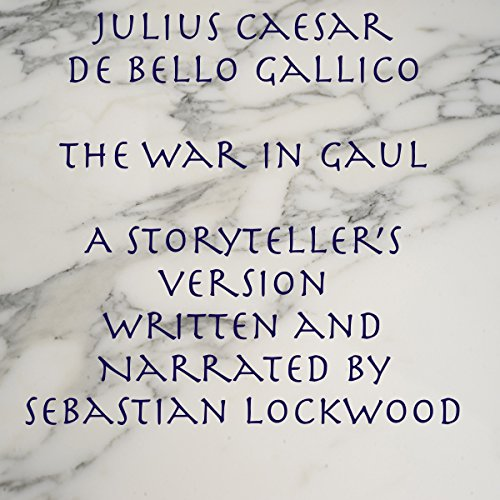 Julius Caesar De Bello Gallico, The War in Gaul: A Storyteller's Version audiobook cover art