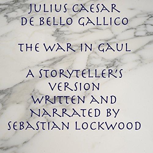 Julius Caesar De Bello Gallico, The War in Gaul: A Storyteller's Version audiobook cover art