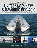 United States Navy Submarines 1900-2019: Rare Photographs from Wartime Archives (Images of War)