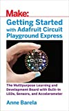 Getting Started with Adafruit Circuit Playground Express: The Multipurpose Learning and Development Board with Built-In LEDs, Sensors, and Accelerometer (English Edition)