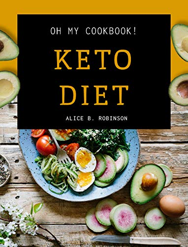 Keto Diet Oh My Cookbook! Perfect Recipes: Snacks, bread, cookies and other low carb meal everyone loves!