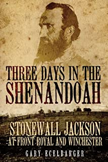 Three Days in the Shenandoah: Stonewall Jackson at Front Royal and Winchester (Campaigns and Commanders Series Book 14)
