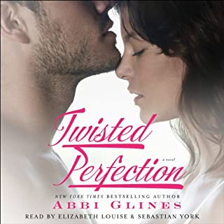 Twisted Perfection     A Novel              Written by:                                                                                                                                 Abbi Glines                               Narrated by:                                                                                                                                 Elizabeth Louise,                                                                                        Sebastian York                      Length: 6 hrs and 51 mins     2 ratings     Overall 5.0