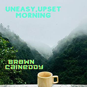 Uneasy,Upset Morning