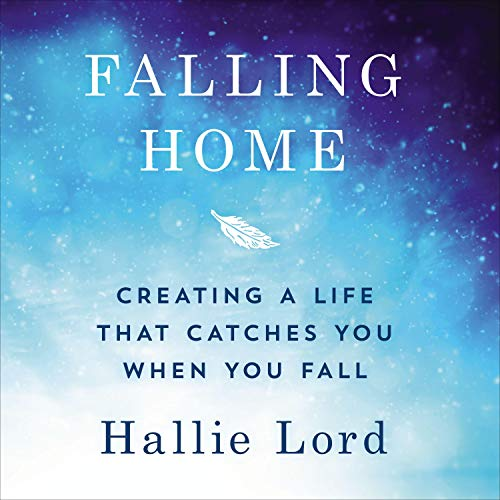 Falling Home: Creating a Life that Catches You When You Fall