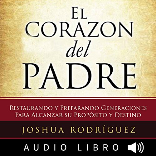 El Corazón del Padre [The Heart of the Father] audiobook cover art