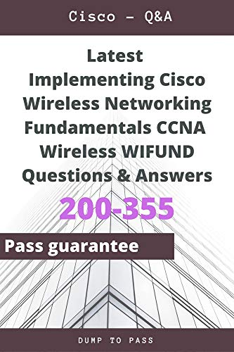 Latest Implementing Cisco Wireless Networking Fundamentals CCNA Wireless 200-355 WIFUND Questions and Answers: 200-355 Workbook (English Edition)