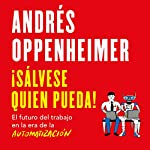 ¡Sálvese quien pueda! [Every Man for Himself!]                   By:                                                                                                                                 Andrés Oppenheimer                               Narrated by:                                                                                                                                 Andrés Oppenheimer,                                                                                        Noé Velázquez                      Length: 13 hrs and 12 mins     236 ratings     Overall 4.9