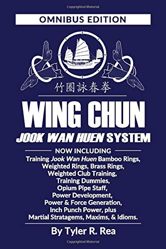 Wing Chun Jook Wan Huen System: Omnibus Edition: Training methods for Bamboo Rings, Weighted & Brass Rings, Weighted Clubs, Training Dummies, Opium ... Plus Martial Stratagems, Maxims, & Idioms.