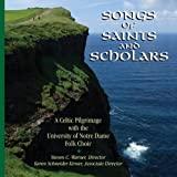 Songs of Saints and Scholars: A Celtic Pilgrimage with the University of Notre Dame Folk C...