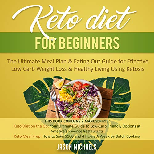 Keto Diet for Beginners: The Ultimate Meal Plan & Eating Out Guide for Effective Low Carb Weight Loss & Healthy Living Using Ketosis audiobook cover art
