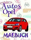 ✌ Autos Opel ✎ Malbuch ✍: Das beste Malbuch für Kindergarten von 4 bis 10 Jahren! ✌ (A SERIES OF COLORING BOOKS: Malbuch Autos Opel)